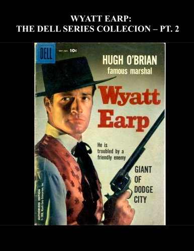 Wyatt Earp: The Dell Series Collection - Pt. 2: Based On The Hit TV Show Starring Hugh O'Brian - All Stories - No Ads]()