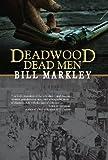 Deadwood Dead Men, Bill Markley, 1930584504