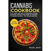Cannabis Cookbook: MAIN COURSE – 80 + Quick and easy to prepare at home recipes, step-by-step guide to the best cannabis recipes – THC Infused recipes