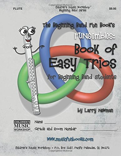 The Beginning Band Fun Book's FUNsembles: Book of Easy Trios (Flute): for Beginning Band Students