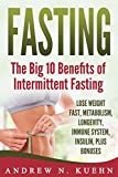 Fasting: The Big 10 Benefits of Intermittent Fasting, Lose Weight Fast, Metabolism, Longevity, Immune System, Insulin, Plus Bonuses (Intermittent Fasting, … Nutrition, Fitness, Obesity, Alternate Day)