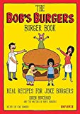 The Bob s Burgers Burger Book: Real Recipes for Joke Burgers