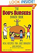 #6: The Bob's Burgers Burger Book: Real Recipes for Joke Burgers