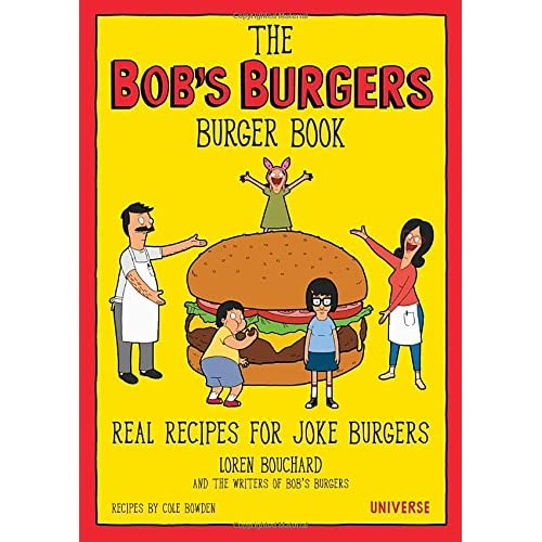 The Bob's Burgers Burger Book: Real Recipes for Joke Burgers (Hardcover)
