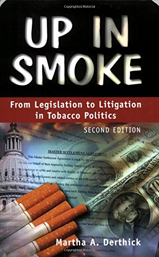 Up In Smoke: From Legislation To Litigation In Tobacco Politics, 2nd Edition