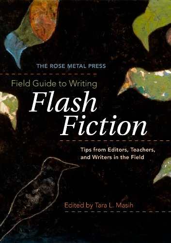- The Rose Metal Press Field Guide to Writing Flash Fiction: Tips from Editors, Teachers, and Writers in the Field