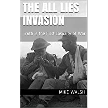 The All Lies Invasion: Truth is the First Casualty of War