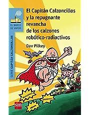 El Capitán Calzoncillos y la repugnante revancha de los calzones robótico-radiactivos (El Barco de Vapor Azul)