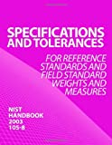 SPECIFICATIONS and TOLERANCES for Reference Standards and Field Standard Weights and Measures, United States United States Department of Commerce, 1495983285