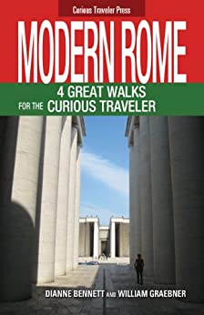 Modern Rome: 4 Great Walks for the Curious Traveler (Curious Traveler Series Book 2) by [Bennett, Dianne, Graebner, William]