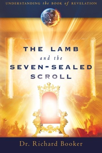 The Lamb and the Seven-Sealed Scroll: Understanding The Book of Revelation Book 2 (Volume 2)
