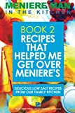 Meniere Man In The Kitchen. Book 2. Recipes That Helped Me Get Over Meniere's.: Delicious Low Salt Recipes From Our Family Kitchen