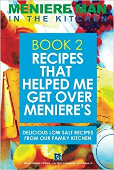 Book Meniere Man In The Kitchen. Book 2. Recipes That Helped Me Get Over Meniere's.: Delicious Low Salt Recipes From Our Family Kitchen