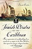 Jewish Pirates of the Caribbean: How a Generation of Swashbuckling Jews Carved Out an Empire in the New World in Their Quest for Treasure, Religious Freedom--and Revenge