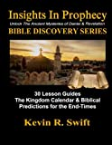 Insights in Prophecy: Unlock the Ancient Mysteries of Daniel and Revelation BIBLE DISCOVERY SERIES, Kevin Swift, 1479101141