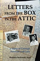 Letters from the Box in the Attic: A Story of Survival, Courage, and Love