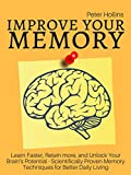 Improve Your Memory – Learn Faster, Retain more, and Unlock Your Brain's Potential – 17 Scientifically Proven Memory Techniques for Better Daily Living