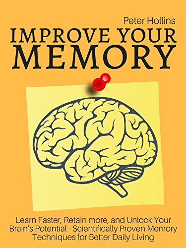 Improve Your Memory – Learn Faster, Retain more, and Unlock Your Brain's Potential – 17 Scientifically Proven Memory Techniques for Better Daily Living cover