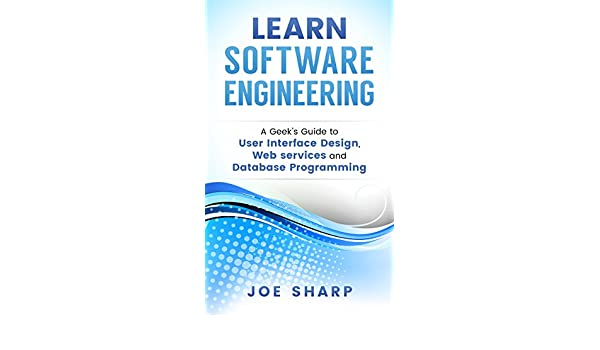 Learn Software Engineering: Covering User Interface Design, Web