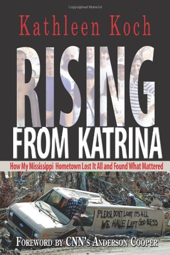 Rising from Katrina: How My Mississippi Hometown Lost It All and Found What Mattered pdf