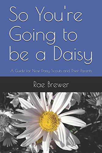 So You're Going to be a Daisy: A Guide for New Daisy Scouts and Their Parents