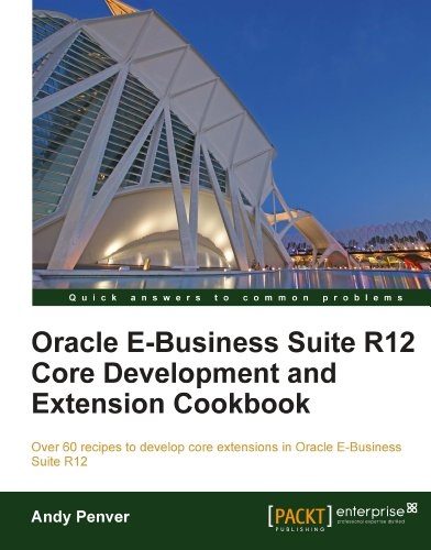 Download Oracle E-Business Suite R12 Core Development and Extension Cookbook Pdf