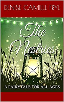 The Nestries: A FAIRYTALE FOR ALL AGES by [Frye, Denise Camille]