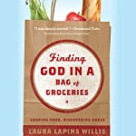 Finding God in a Bag of Groceries: Sharing Food, Discovering Grace | Laura Lapins Willis