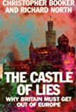 Castle of Lies: Why Britain Must Get Out of Europe by Christopher Booker (1997-04-10)
