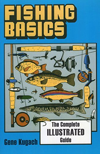Fishing Basics: The Complete Illustrated (Complete Fishing Guide)