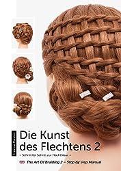 Die Kunst des Flechtens 2: Schritt für Schritt zur Flechtfrisur / The Art of Braiding 2 - Step by step Manual
