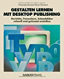 Gestalten lernen mit Desktop Publishing: Berichte, Formulare, Schaubilder schnell und gekonnt erstellen (German Edition), Franziska Kynast, 3663021076