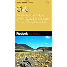 Fodor's Chile, 1st Edition: The Guide for All Budgets Where to Stay, Eat, and Explore On and Off the Beaten Path
