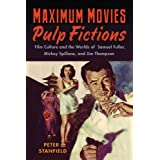 Maximum Movies--Pulp Fictions: Film Culture and the Worlds of Samuel Fuller, Mickey Spillane, and Jim Thompson