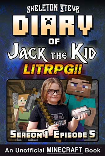Diary of Jack the Kid - A Minecraft LitRPG - Season 1 Episode 5 (Book 5) : Unofficial Minecraft Books for Kids, Teens, & Nerds - LitRPG Adventure Fan Fiction ... Diaries Collection - Jack the Kid LitRPG) ()