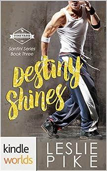 St. Helena Vineyard Series: Destiny Shines (Kindle Worlds Novella) (Santini Series Book 3) by [Pike, Leslie]