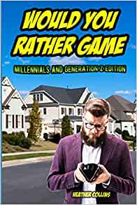 Would You Rather Game: Millennials and Generation Z ...