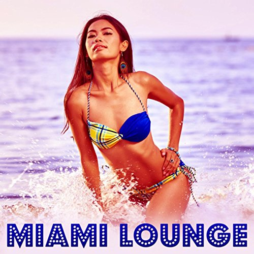 Miami Lounge - Summer Solstice, Chill Tone, Relaxing Music, Ibiza Chill, Beach Music, Chill Out - Miami Solstice