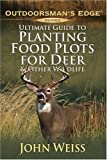img - for Ultimate Guide to Planting Food Plots for Deer and Other Wildlife (Outdoorsman's Edge) by John Weiss (2004-03-01) book / textbook / text book