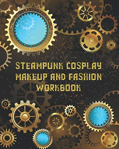 Historical Halloween Costumes Diy (Steampunk Cosplay Makeup and Fashion Workbook: Female Character Costume Sketch Models and Makeup)