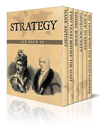 Strategy Six Pack 14 - Mark Antony, Two Years Before the Mast, Daniel Boone, David Crockett, A Ride to Khiva and Six Years With the Texas Rangers 1875-1881 (Illustrated)