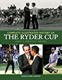 Complete Illustrated History of the Ryder Cup, Dale Concannon, 1572438606