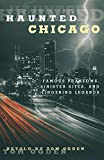 Haunted Chicago: Famous Phantoms, Sinister Sites, and Lingering Legends
