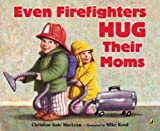 img - for Even Firefighters Hug Their Moms by Christine Kole MacLean (2004-09-09) book / textbook / text book