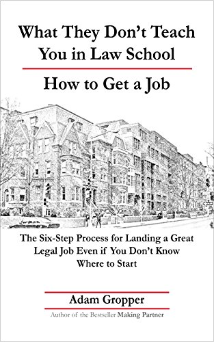 What They Don't Teach You in Law School | How to Get a Job: The Six-Step Process for Landing a Great Legal Job Even if You Don't Know Where to Start cover