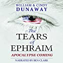 The Tears of Ephraim: Apocalypse Coming, Book 1 Audiobook by William Dunaway, Cindy Dunaway Narrated by Ben Clark