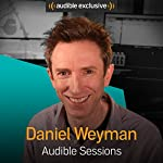 Daniel Weyman: Audible Sessions: FREE Exclusive Interview | Holly Newson