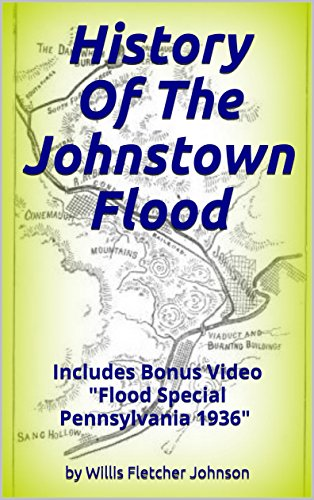 - History Of The Johnstown Flood Including All The Fearful Record, The Breaking Of The South Fork Dam (Illustrated): Bonus Movie / Video
