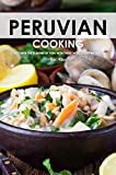 Peruvian Cooking: Discover the Flavors of Peru With These 30 Delicious Recipes!