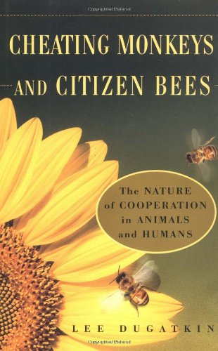 (CHEATING MONKEYS AND CITIZEN BEES : The NATURE of COOPERATION in ANIMALS and HUMANS)